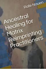 Ancestral Healing for Matrix Reimprinting Practitioners: Systemic work to facilitate the journey Kindle Edition