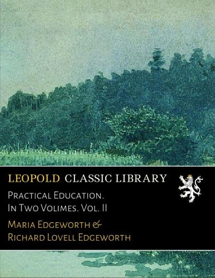 銅どこにでも拾うPractical Education. In Two Volimes. Vol. II