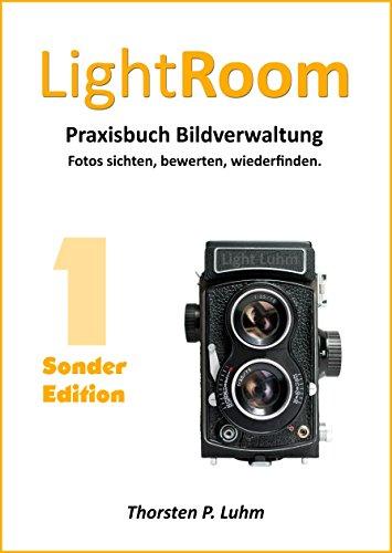 Lightroom - Praxisbuch Bildverwaltung. [Sonderedition]: Band 1: Fotos sichten, bewerten, wiederfinden.