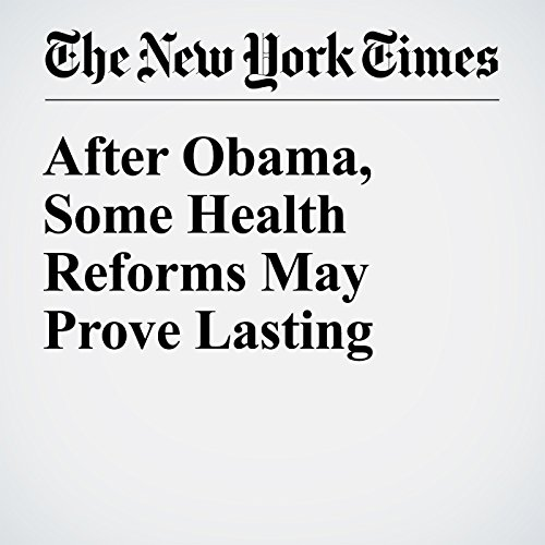 After Obama, Some Health Reforms May Prove Lasting cover art