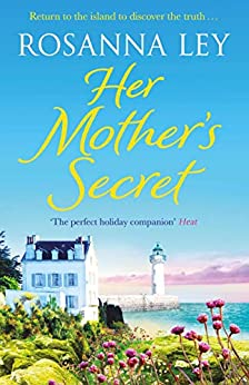 Her Mother's Secret: Escape to sunny France this summer with the number one bestselling author (English Edition) van [Rosanna Ley]