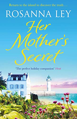 Her Mother's Secret: Escape to sunny France this summer with the number one bestselling author by [Rosanna Ley]