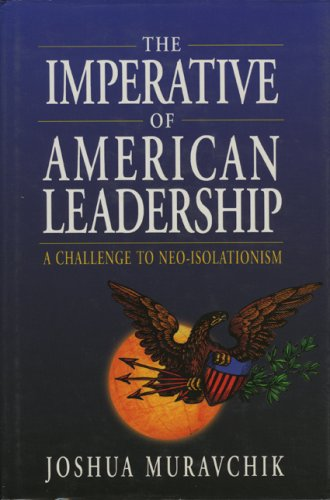 The Imperative of American Leadership: A Challenge to Neo-Isolationism