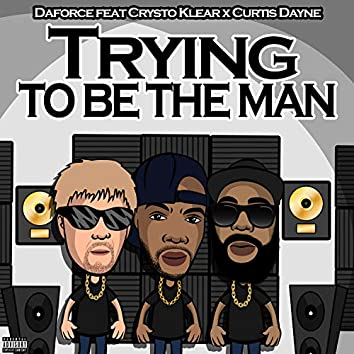 Trying to Be the Man (Crysto Klear, Curtis Dayne)