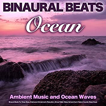 Binaural Beats - Ocean - Ambient Music and Ocean Waves, Binaural Beats For Deep Sleep, Brainwave Entrainment, Relaxation, Stress Relief, Sleep Aid and Asmr Nature Sounds Sleep Music