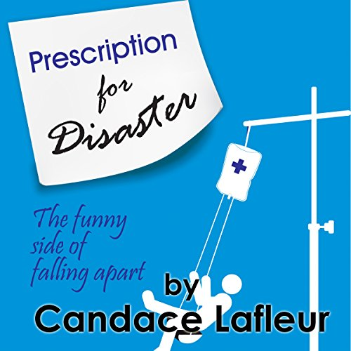 Couverture de Prescription for Disaster: The Funny Side of Falling Apart