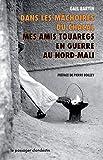 Dans les mâchoires du chacal: Mes amis Touaregs en guerre au Nord-Mali (Hors Collection Le Passager clandestin)