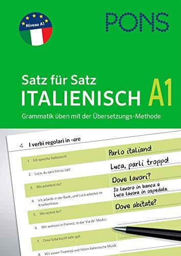 PONS Satz für Satz Italienisch A1: Grammatik üben mit der Übersetzungs-Methode (PONS Satz für Satz - Übungsgrammatik)