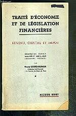 TRAITE D'ECONOMIE ET DE LEGISLATION FINANCIERES - REVENU, CAPITAL ET IMPOT - 4eme EDITION. de LAUFENBURGER HENRY