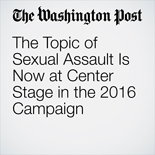 The Topic of Sexual Assault Is Now at Center Stage in the 2016 Campaign audiobook cover art