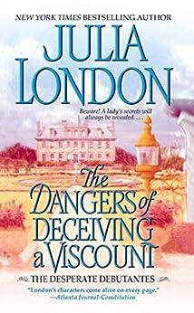 The Dangers of Deceiving a Viscount (Desperate Debutantes Book 3) by [Julia London]