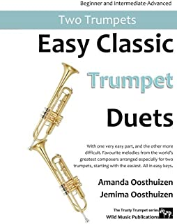 Easy Classic Trumpet Duets: With one very easy part, and the other more difficult. Comprises favourite melodies from the world's greatest composers ... in easy keys, and starts with the easiest.