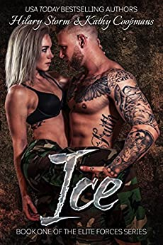 ICE (The Elite Forces Series Book 1) by [Hilary Storm, Kathy Coopmans]