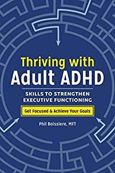 Thriving with Adult ADHD: Skills to Strengthen Executive Functioning by [Phil Boissiere MFT]