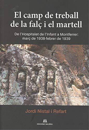 El camp de treball de la falç i el martell: De l'Hospitalet de l'Infant a Montferrer: març de 1938-febrer de 1939 (Col·lecció d'Estudis Locals)