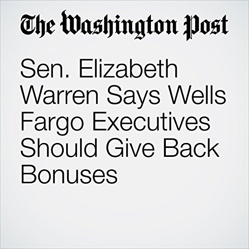 Sen. Elizabeth Warren Says Wells Fargo Executives Should Give Back Bonuses audiobook cover art