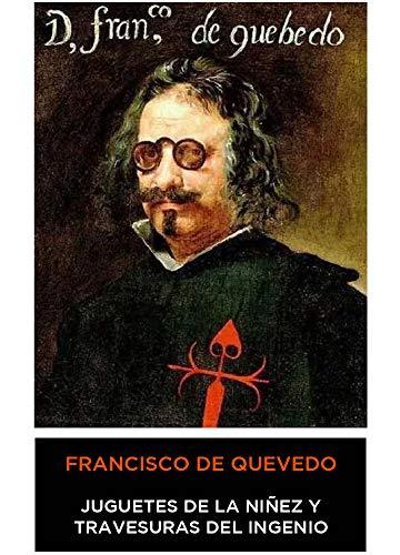 Francisco de Quevedo y Villegas - Juguetes de la Niñez y Travesuras del Ingenio (Spanish Edition)