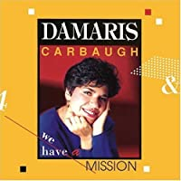We Have a Mission by Damaris Carbaugh