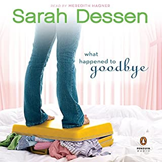 What Happened to Goodbye                   By:                                                                                                                                 Sarah Dessen                               Narrated by:                                                                                                                                 Meredith Hagner                      Length: 10 hrs and 5 mins     193 ratings     Overall 4.2