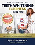 How To Start Your Own Teeth Whitening Business-In No Time!: A DIY Teeth Whitening Training Course That Will Help You Instantly Take A Bite Out of The Billion Dollar Teeth Whitening Industry