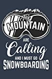 The Mountains are calling and I must go Snowboarding: Journal for Snowboarding lovers and Skiers