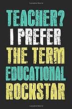Teacher I Prefer The Term Educational Rockstar: A Journal Notebook Gift For Teachers From Students