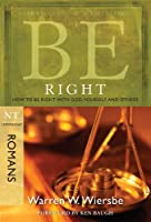 Be Right: How to Be Right With God, Yourself, and Others, Romans (Be; NT commentary)