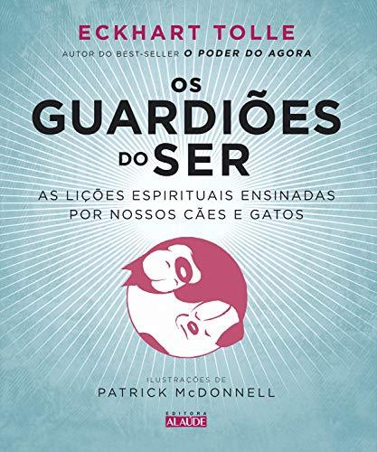 Os Guardiões do Ser: As lições espirituais ensinadas por nossos cães e gatos