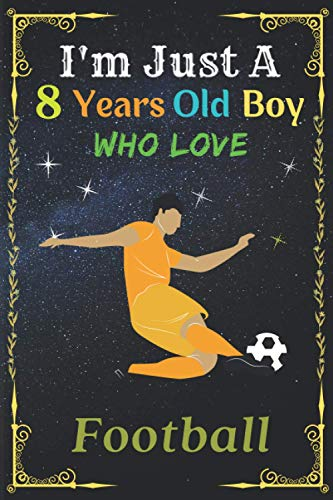 『I'm Just A 8 Years Old Boy Who Love Football: Birthday Gift For 8 Years Old Boy || New Trend 2021 cover with two different sides,it will surely please your pretty Boy who love Football || Cute Notebook For Journaling, Note Taking And Jotting Down Ideas.』のトップ画像