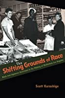 The Shifting Grounds of Race: Black And Japanese Americans In The Making Of Multiethnic Los Angeles (Politics And Society In Modern America) (Politics and Society in Twentieth Century America)