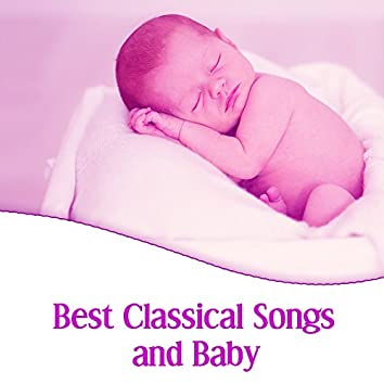 Best Classical Songs and Baby – Classical Music for Your Baby, Brilliant Little Baby, Creative Time with Famous Composers