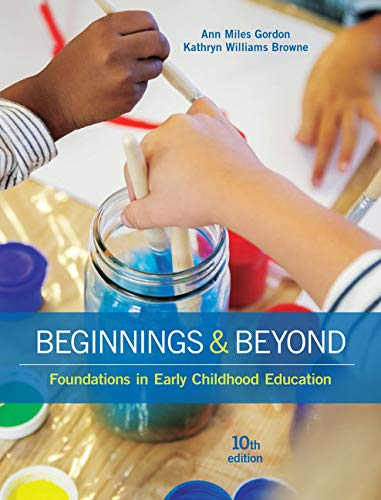 Compare Textbook Prices for Beginnings & Beyond: Foundations in Early Childhood Education 10 Edition ISBN 9781305500969 by Gordon, Ann Miles,Williams Browne, Kathryn