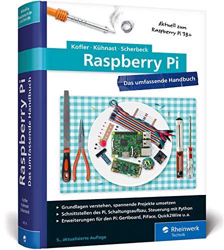 Raspberry Pi: Das umfassende Handbuch für Maker und Tekkies. Aktuell zu Raspberry Pi Model 3B+ und Zero WH
