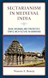 Sectarianism in Medieval India: Saiva, Vaisnava, and Syncretistic Temple Architecture in Karnataka