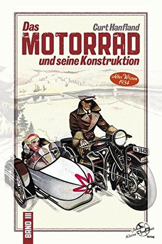 Das Motorrad und seine Konstruktion: Band 3 - Altes Wissen 1934 (Curt Hanfland Bücher / Fahrradhilfsmotoren)