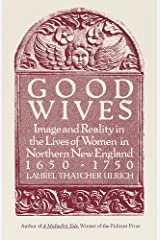 Good Wives: Image and Reality in the Lives of Women in Northern New England, 1650-1750 Kindle Edition