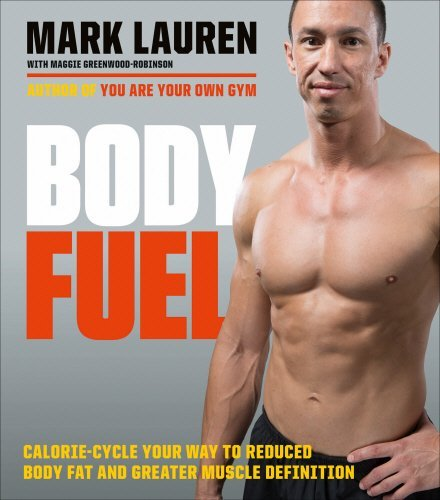 Body Fuel: Calorie-cycle Your Way To Reduced Body Fat And Greater Muscle Definition By Mark Lauren (2016-01-21)