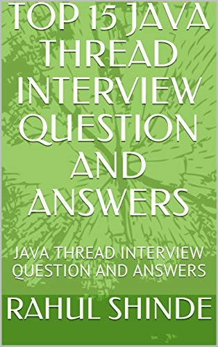 TOP 15 JAVA THREAD INTERVIEW QUESTION AND ANSWERS: JAVA THREAD INTERVIEW QUESTION AND ANSWERS (English Edition)