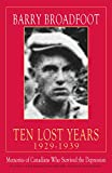 Ten Lost Years, 1929-1939: Memories of the Canadians Who Survived the Depression