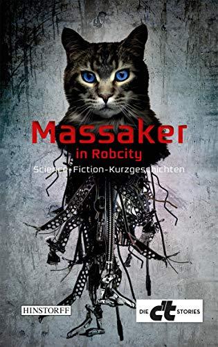 Massaker in RobCity: Science-Fiction-Kurzgeschichten (Die c't Stories)