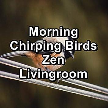 Morning Chirping Birds Zen Livingroom