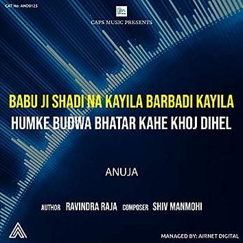 Babu ji Shadi Na Kayila Humke Budwa Bhatar Kahe Khoje Dihal