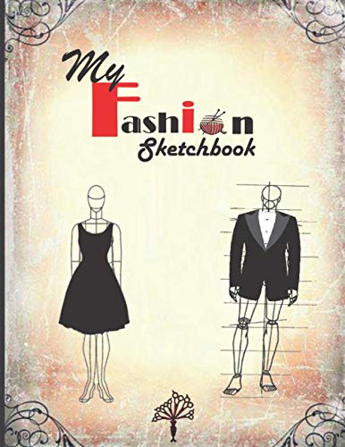My fashion sketchbook: practicing your fashion templates/drawing outfits styles (tuxedo,smoking,wedding dresses , ... fashion,textile & costume, sketchpad gift..