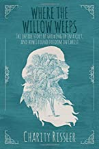 Where the Willow Weeps: The inside story of growing up in a cult, and how I found freedom in Christ