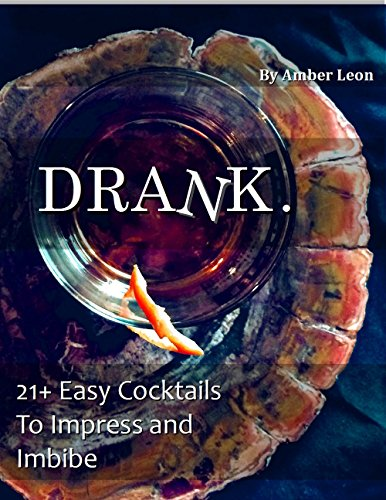DRANK.: 21+ Easy Cocktail Recipes to Impress and Imbibe (English Edition)