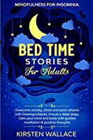 Bedtime Stories for Adults - Mindfulness for Insomnia: Overcome Anxiety, Stress and Panic Attacks with Relaxing Lullabies. Ensure a Deep Sleep. Calm your Mind and Body with Guided Meditation & Hypnosis (Bedtime Stories for Adults - 4 Books in 1)