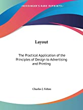 Layout: The Practical Application of the Principles of Design to Advertising and Printing