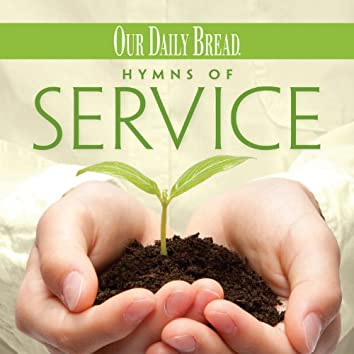 Our Daily Bread - Hymns of Service