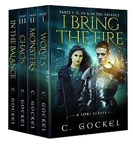 I Bring the Fire : A Loki Series: Parts I, II, III, & In the Balance by [C. Gockel]