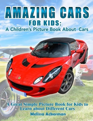 Amazing Cars For Kids: A Children's Picture Book About Cars: A Great Simple Picture Book for Kids to Learn about Different Cars